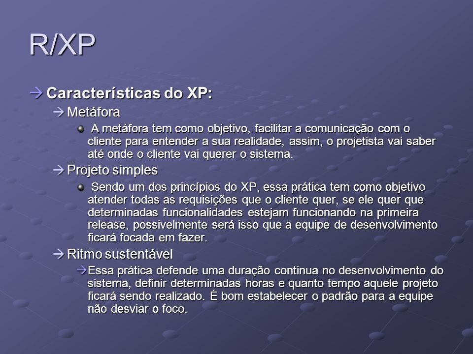 R/XP Características do XP: Características do XP: Metáfora Metáfora A metáfora tem como objetivo, facilitar a comunicação com o cliente para entender