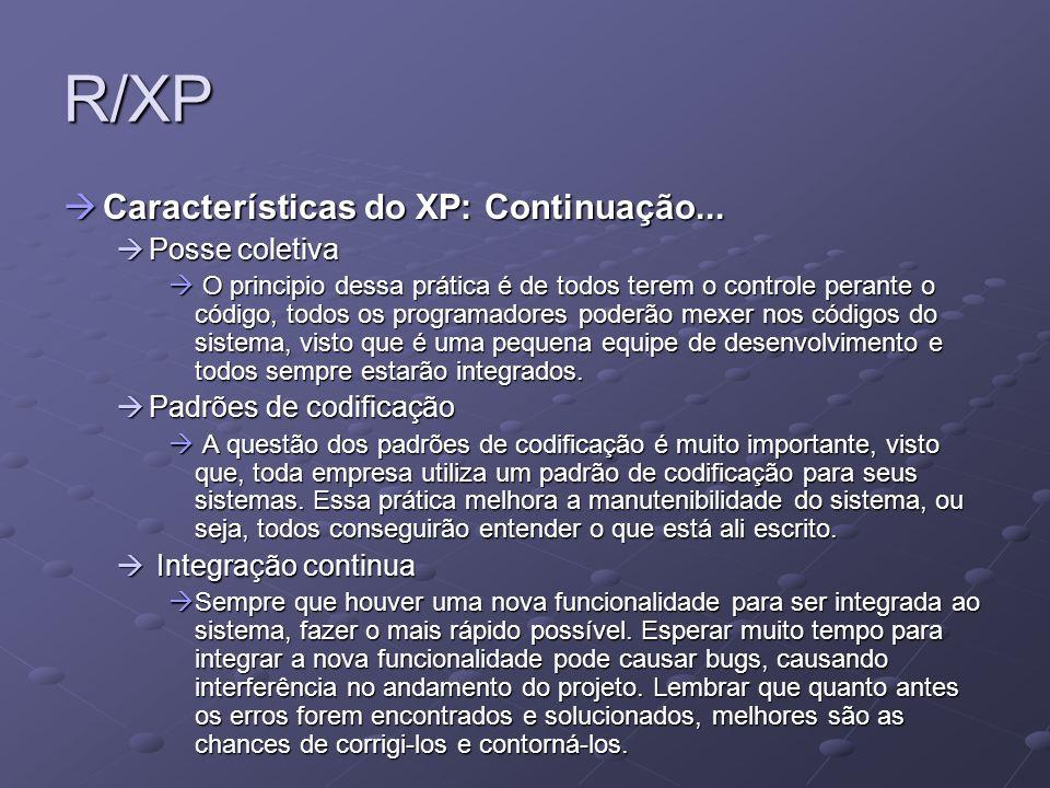 R/XP Características do XP: Continuação... Características do XP: Continuação... Posse coletiva Posse coletiva O principio dessa prática é de todos te