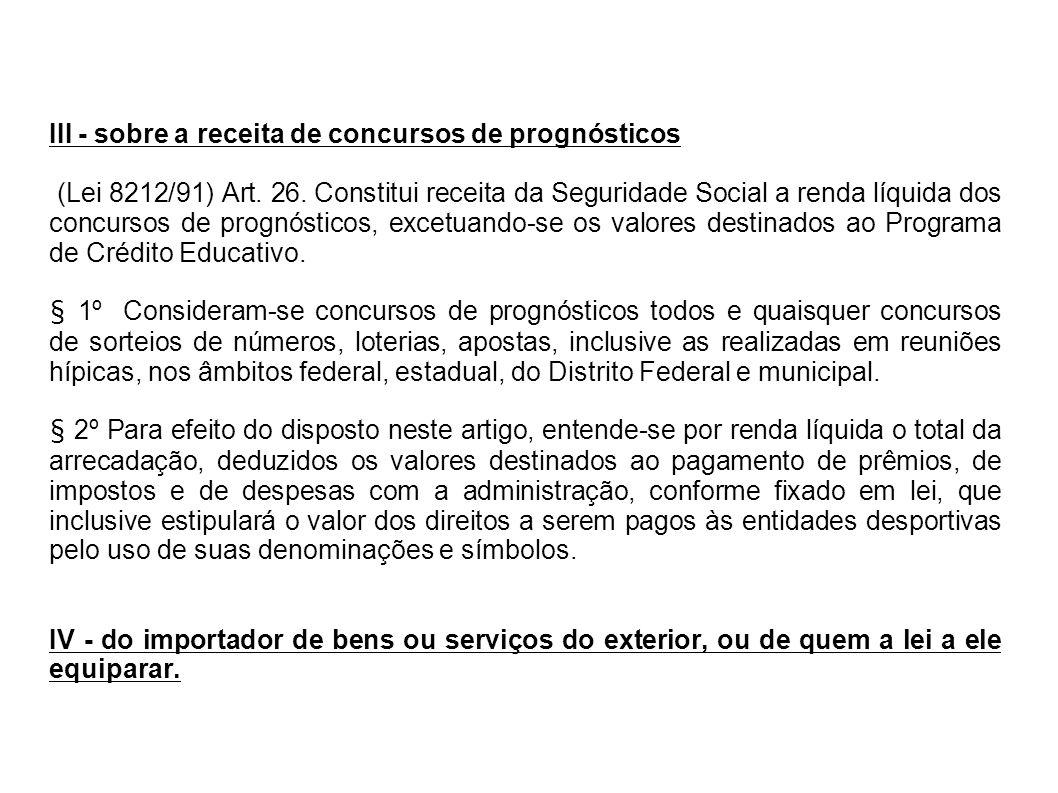 III - sobre a receita de concursos de prognósticos (Lei 8212/91) Art. 26. Constitui receita da Seguridade Social a renda líquida dos concursos de prog