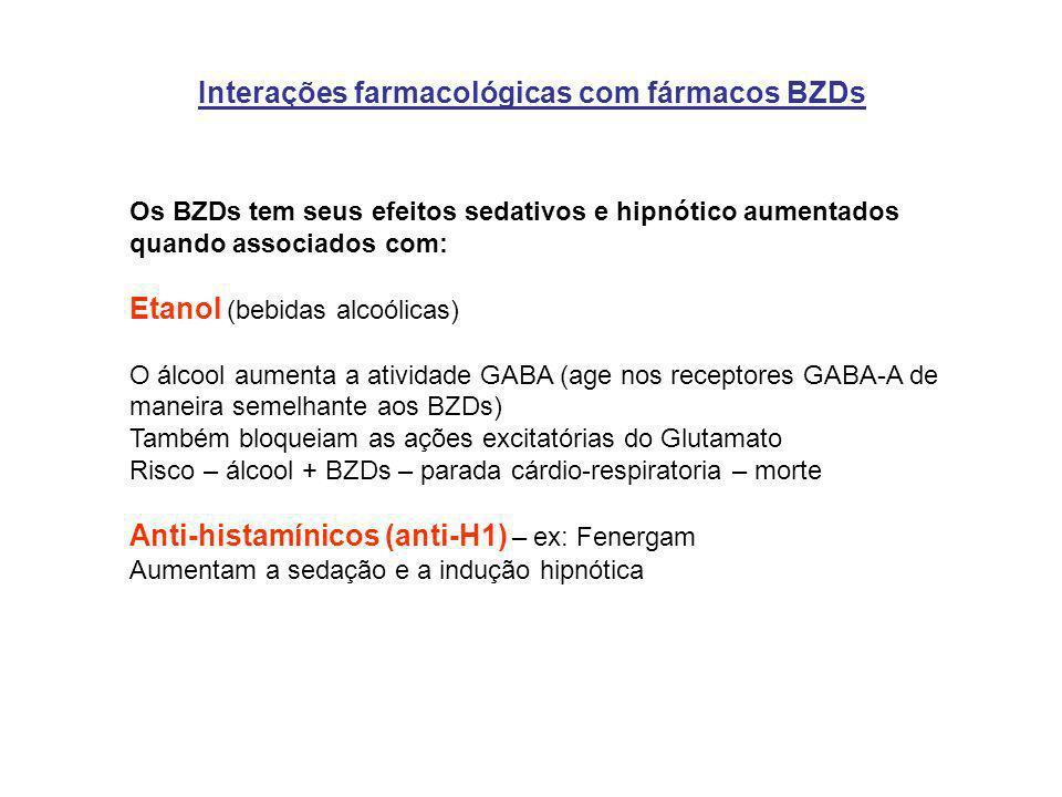 Interações farmacológicas com fármacos BZDs Os BZDs tem seus efeitos sedativos e hipnótico aumentados quando associados com: Etanol (bebidas alcoólica