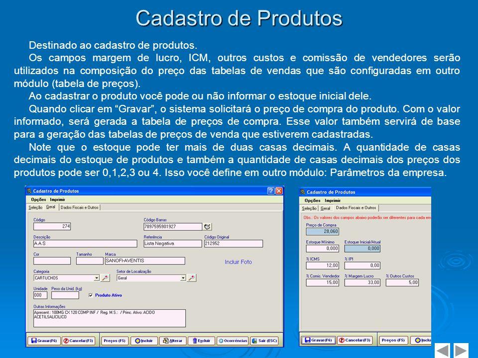 Cadastro de Tipos de Serviços Cadastra os serviços prestados pela empresa, que serão utilizados posteriormente nas OS.