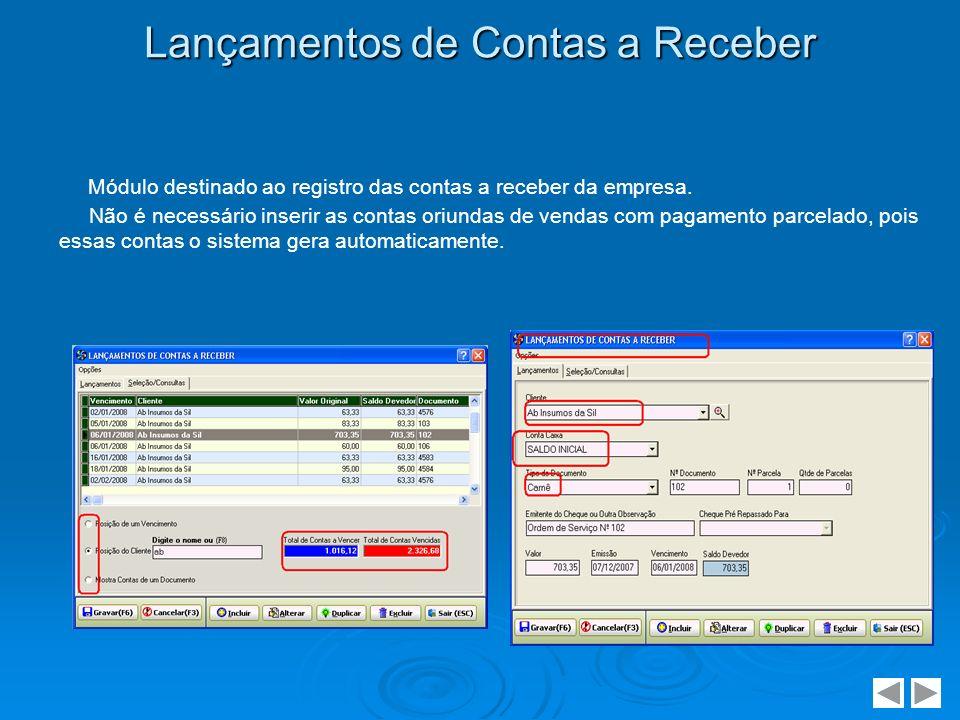 Baixa de Contas a Receber Como o próprio nome já diz, este módulo serve para você registrar as contas recebidas, ou seja, baixar as contas a receber.