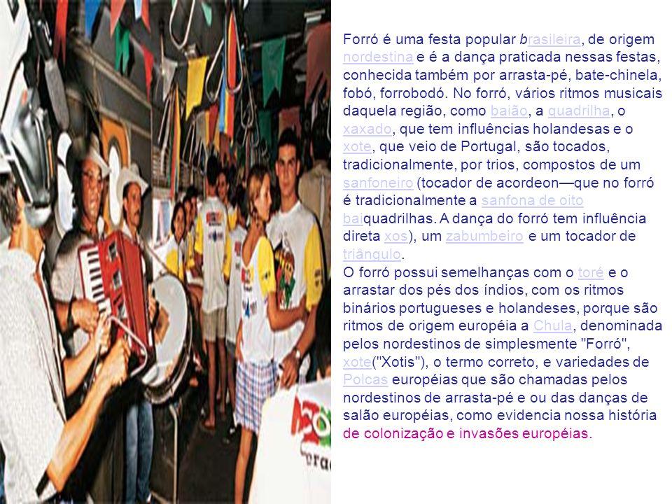 Forró é uma festa popular brasileira, de origem nordestina e é a dança praticada nessas festas, conhecida também por arrasta-pé, bate-chinela, fobó, f