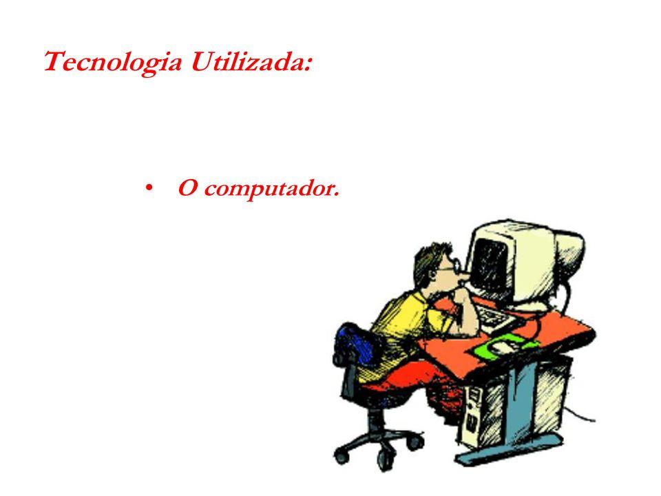 Tecnologia Utilizada: O computador.