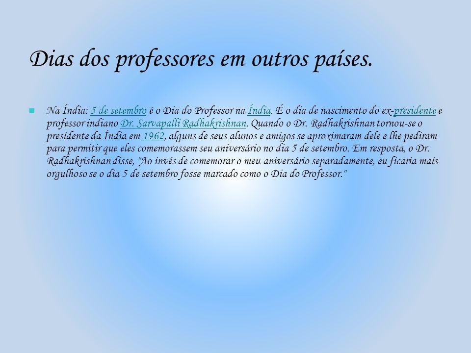 Dias dos professores em outros países. Na Índia: 5 de setembro é o Dia do Professor na Índia. É o dia de nascimento do ex-presidente e professor india