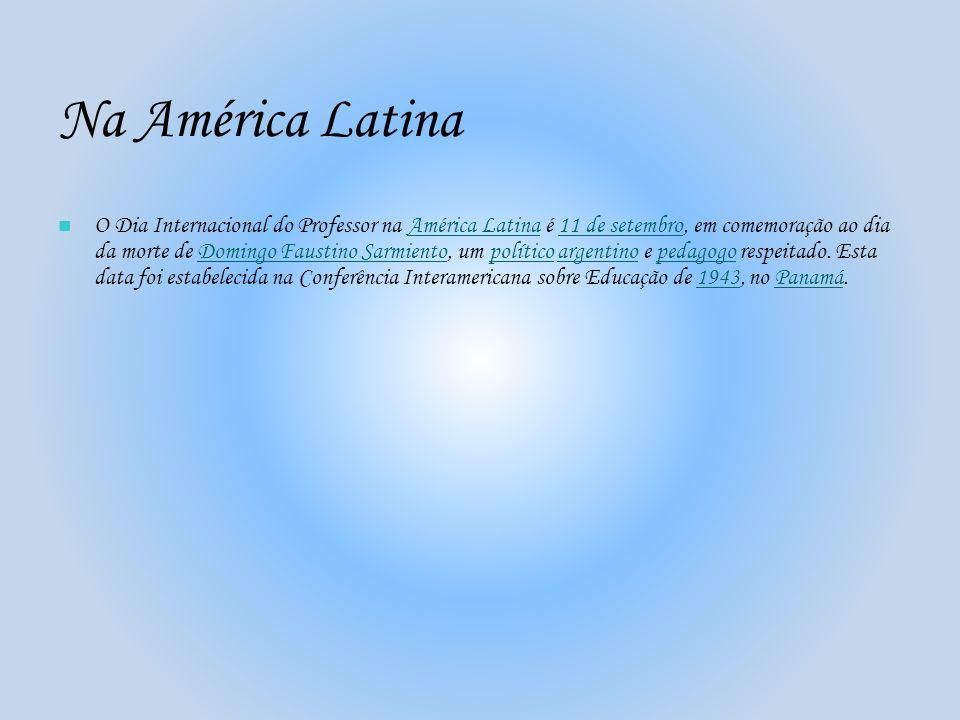 Na América Latina O Dia Internacional do Professor na América Latina é 11 de setembro, em comemoração ao dia da morte de Domingo Faustino Sarmiento, u