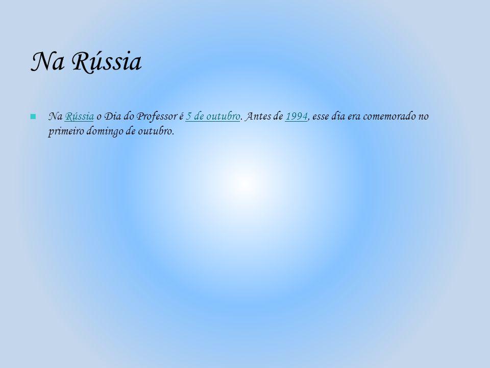 Na Rússia Na Rússia o Dia do Professor é 5 de outubro. Antes de 1994, esse dia era comemorado no primeiro domingo de outubro.Rússia5 de outubro1994