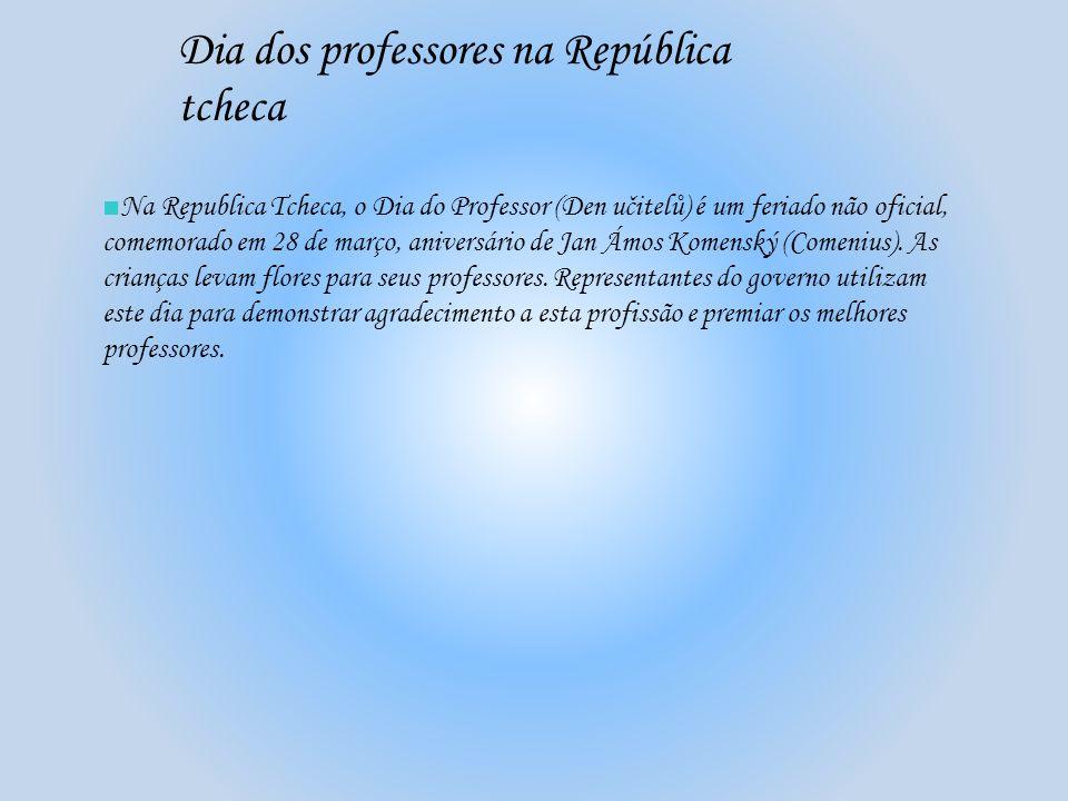 Dia dos professores na República tcheca Na Republica Tcheca, o Dia do Professor (Den učitelů) é um feriado não oficial, comemorado em 28 de março, ani