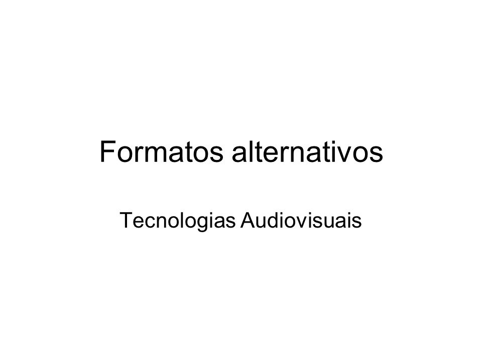 Formatos alternativos Tecnologias Audiovisuais