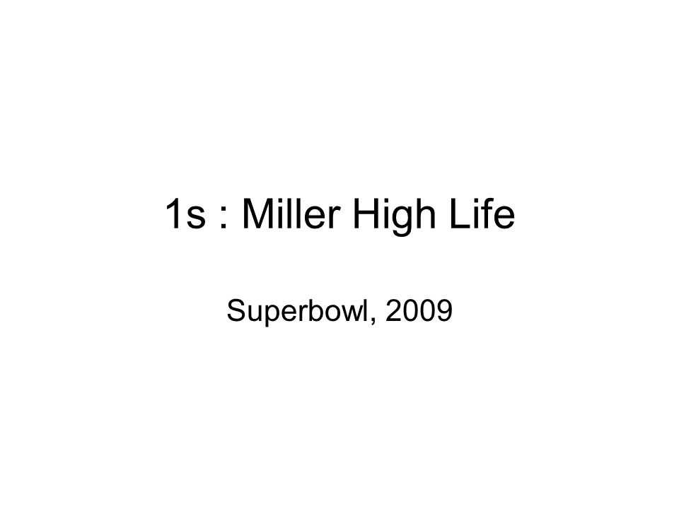 1s : Miller High Life Superbowl, 2009