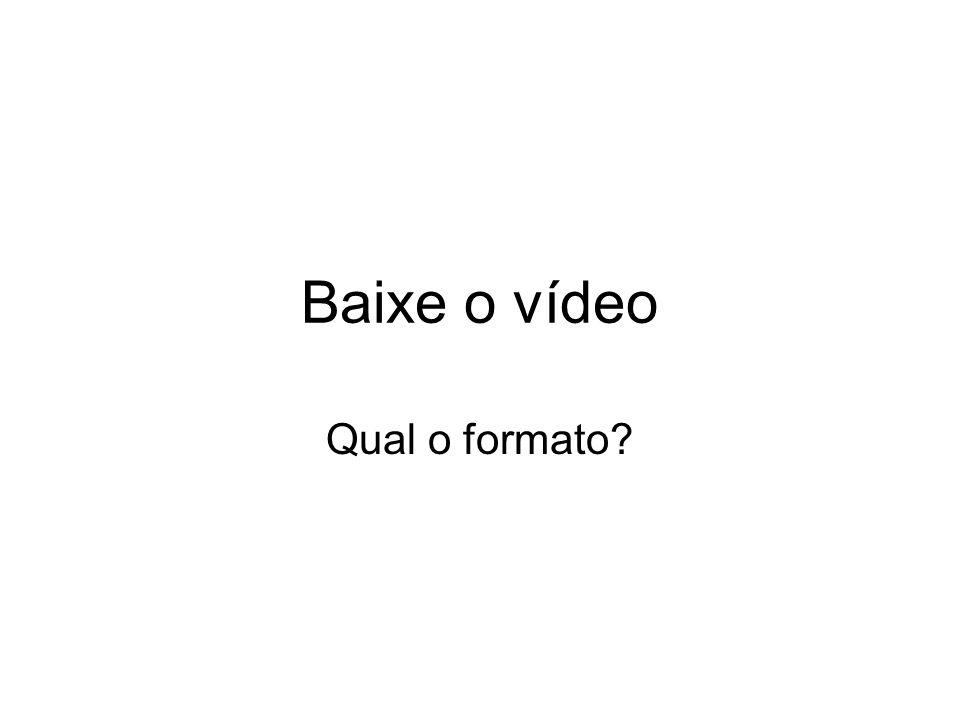 Baixe o vídeo Qual o formato?
