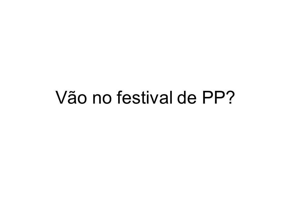 Vão no festival de PP?