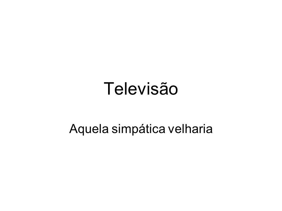 Televisão Aquela simpática velharia