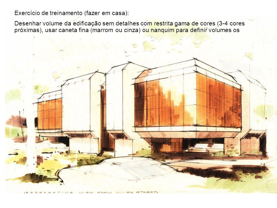 Exercício de treinamento (fazer em casa): Desenhar volume da edificação sem detalhes com restrita gama de cores (3-4 cores próximas), usar caneta fina
