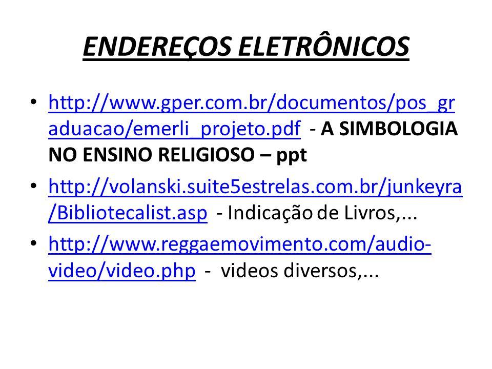 ENDEREÇOS ELETRÔNICOS http://www.gper.com.br/documentos/pos_gr aduacao/emerli_projeto.pdf - A SIMBOLOGIA NO ENSINO RELIGIOSO – ppt http://www.gper.com