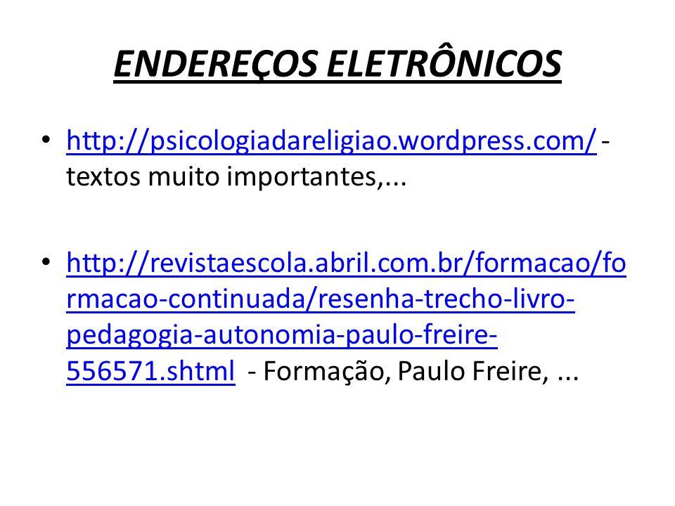 ENDEREÇOS ELETRÔNICOS http://psicologiadareligiao.wordpress.com/ - textos muito importantes,... http://psicologiadareligiao.wordpress.com/ http://revi