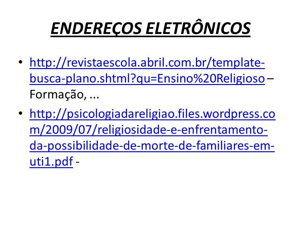 ENDEREÇOS ELETRÔNICOS http://revistaescola.abril.com.br/template- busca-plano.shtml?qu=Ensino%20Religioso – Formação,... http://revistaescola.abril.co