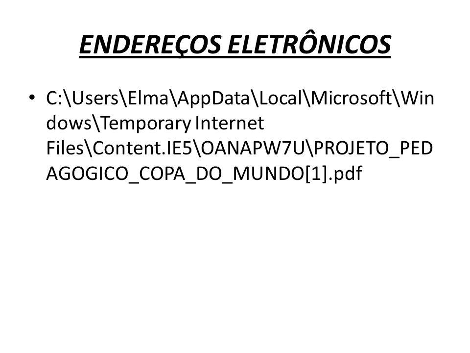 ENDEREÇOS ELETRÔNICOS C:\Users\Elma\AppData\Local\Microsoft\Win dows\Temporary Internet Files\Content.IE5\OANAPW7U\PROJETO_PED AGOGICO_COPA_DO_MUNDO[1