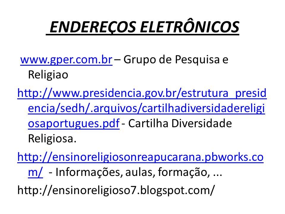 ENDEREÇOS ELETRÔNICOS www.gper.com.br – Grupo de Pesquisa e Religiaowww.gper.com.br http://www.presidencia.gov.br/estrutura_presid encia/sedh/.arquivo