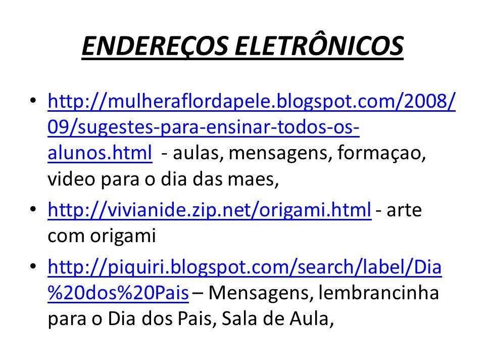 ENDEREÇOS ELETRÔNICOS http://mulheraflordapele.blogspot.com/2008/ 09/sugestes-para-ensinar-todos-os- alunos.html - aulas, mensagens, formaçao, video p