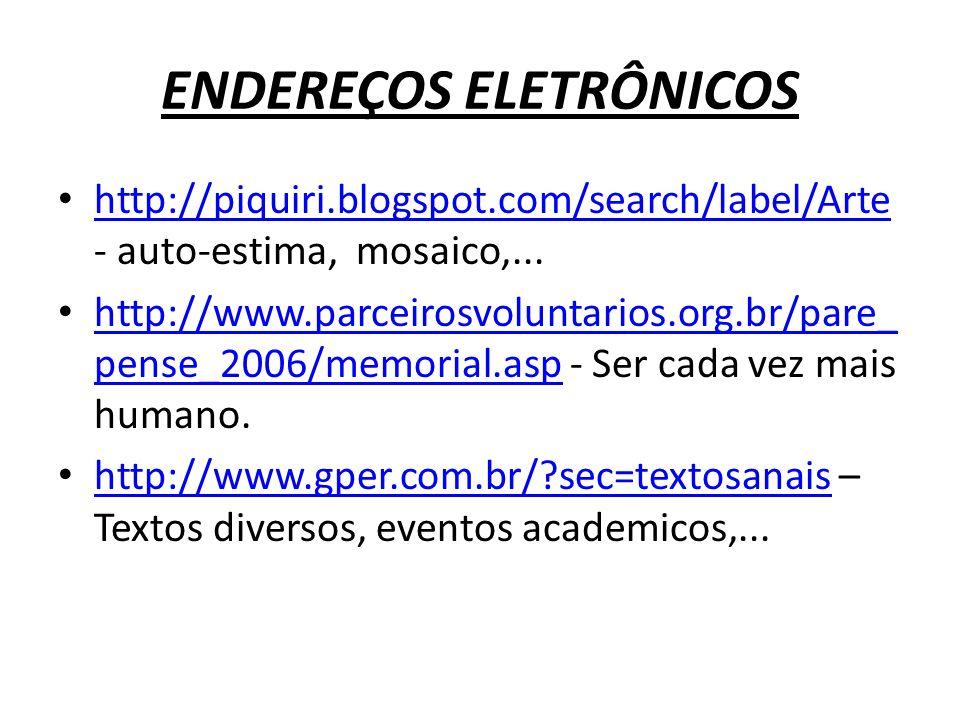 ENDEREÇOS ELETRÔNICOS http://piquiri.blogspot.com/search/label/Arte - auto-estima, mosaico,... http://piquiri.blogspot.com/search/label/Arte http://ww