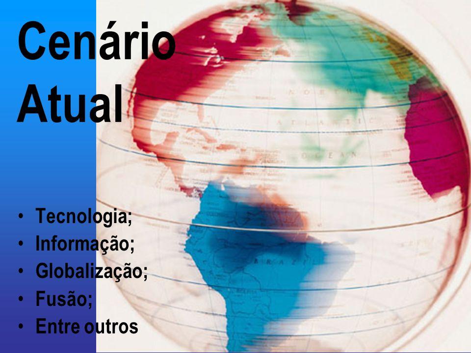 Cenário Atual Tecnologia; Informação; Globalização; Fusão; Entre outros