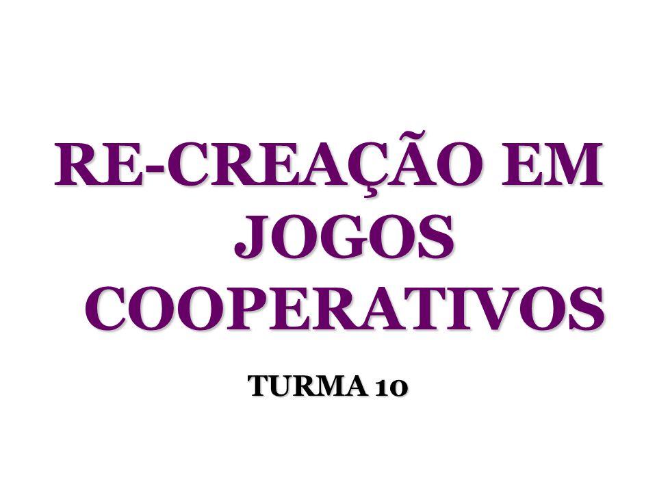 RE-CREAÇÃO EM JOGOS COOPERATIVOS TURMA 10