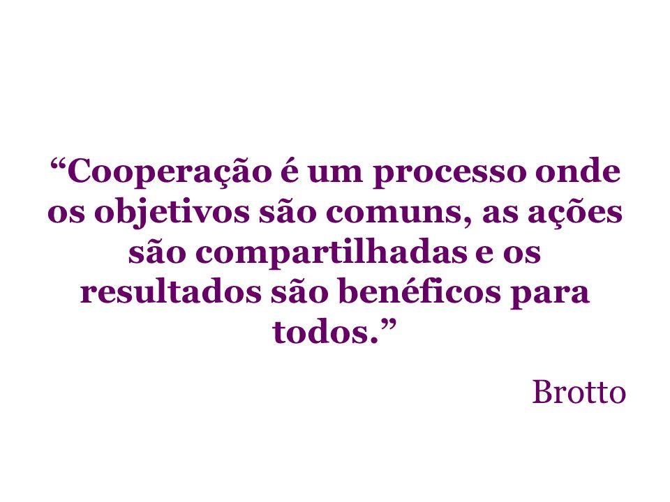 Cooperação é um processo onde os objetivos são comuns, as ações são compartilhadas e os resultados são benéficos para todos. Brotto