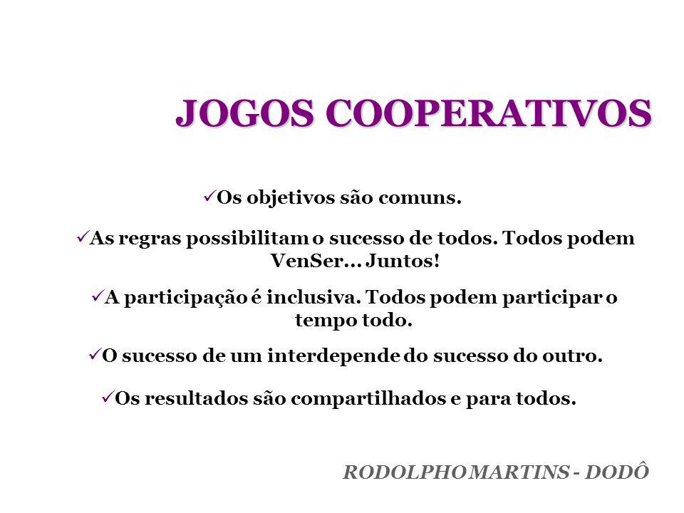 JOGOS COOPERATIVOS Os objetivos são comuns. As regras possibilitam o sucesso de todos. Todos podem VenSer... Juntos! A participação é inclusiva. Todos