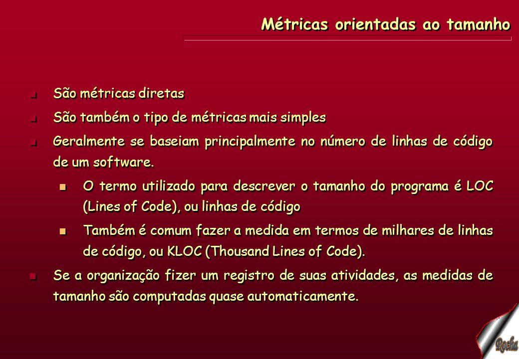 Métricas orientadas ao tamanho São métricas diretas São também o tipo de métricas mais simples Geralmente se baseiam principalmente no número de linha