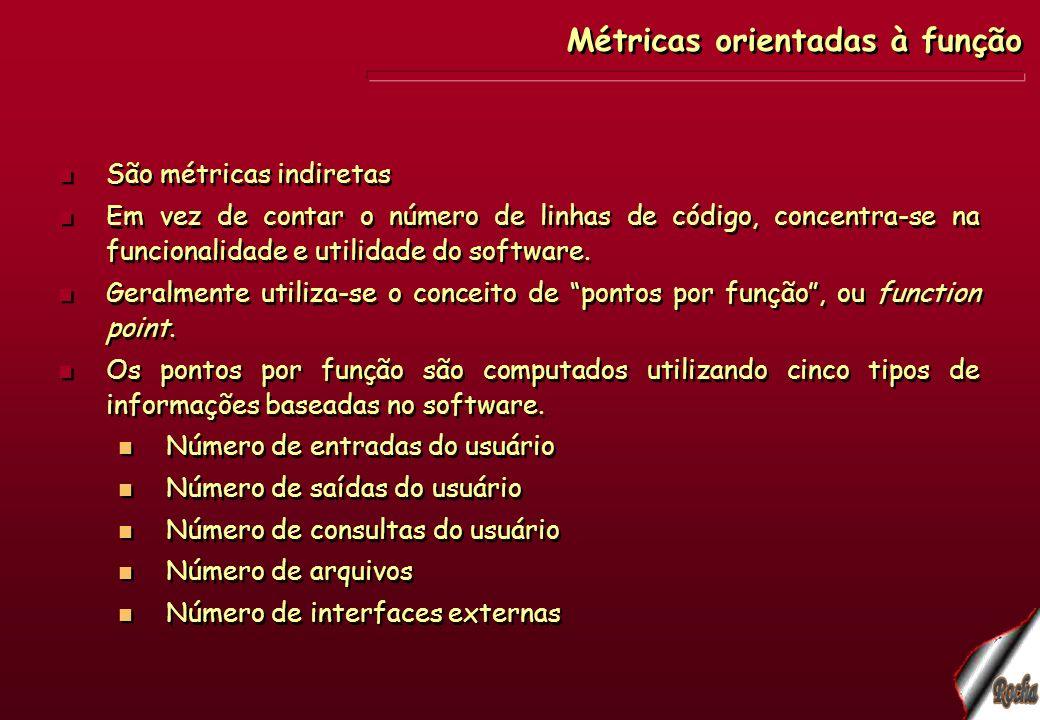 Métricas orientadas à função São métricas indiretas Em vez de contar o número de linhas de código, concentra-se na funcionalidade e utilidade do softw