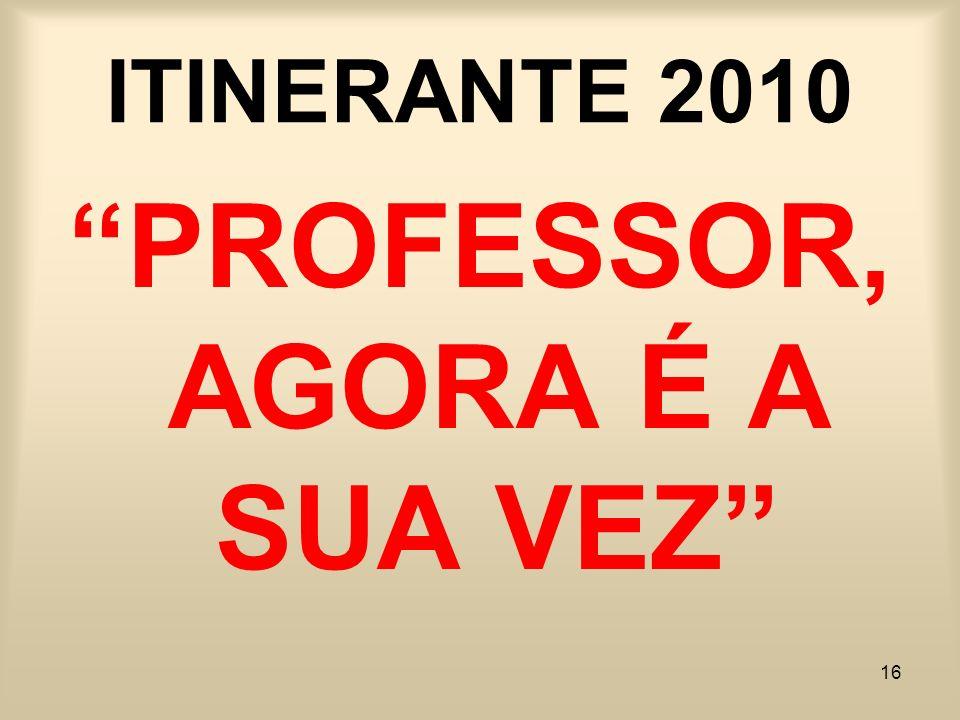 16 ITINERANTE 2010 PROFESSOR, AGORA É A SUA VEZ