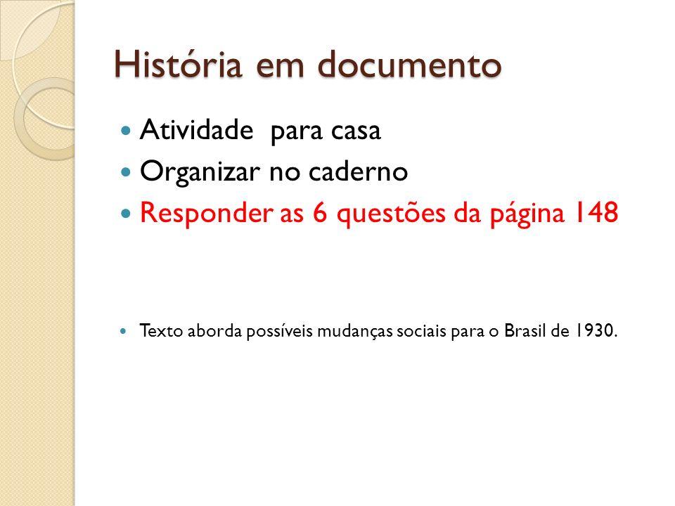 História em documento Atividade para casa Organizar no caderno Responder as 6 questões da página 148 Texto aborda possíveis mudanças sociais para o Br