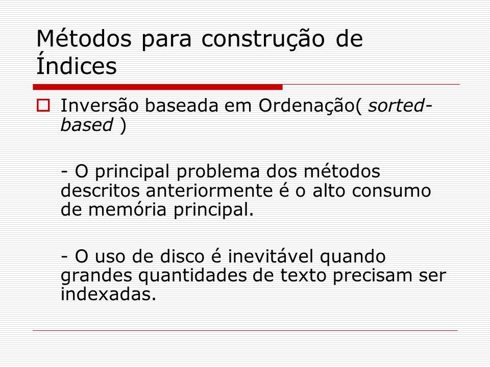 Inversão baseada em Ordenação( sorted- based ) - O principal problema dos métodos descritos anteriormente é o alto consumo de memória principal. - O u