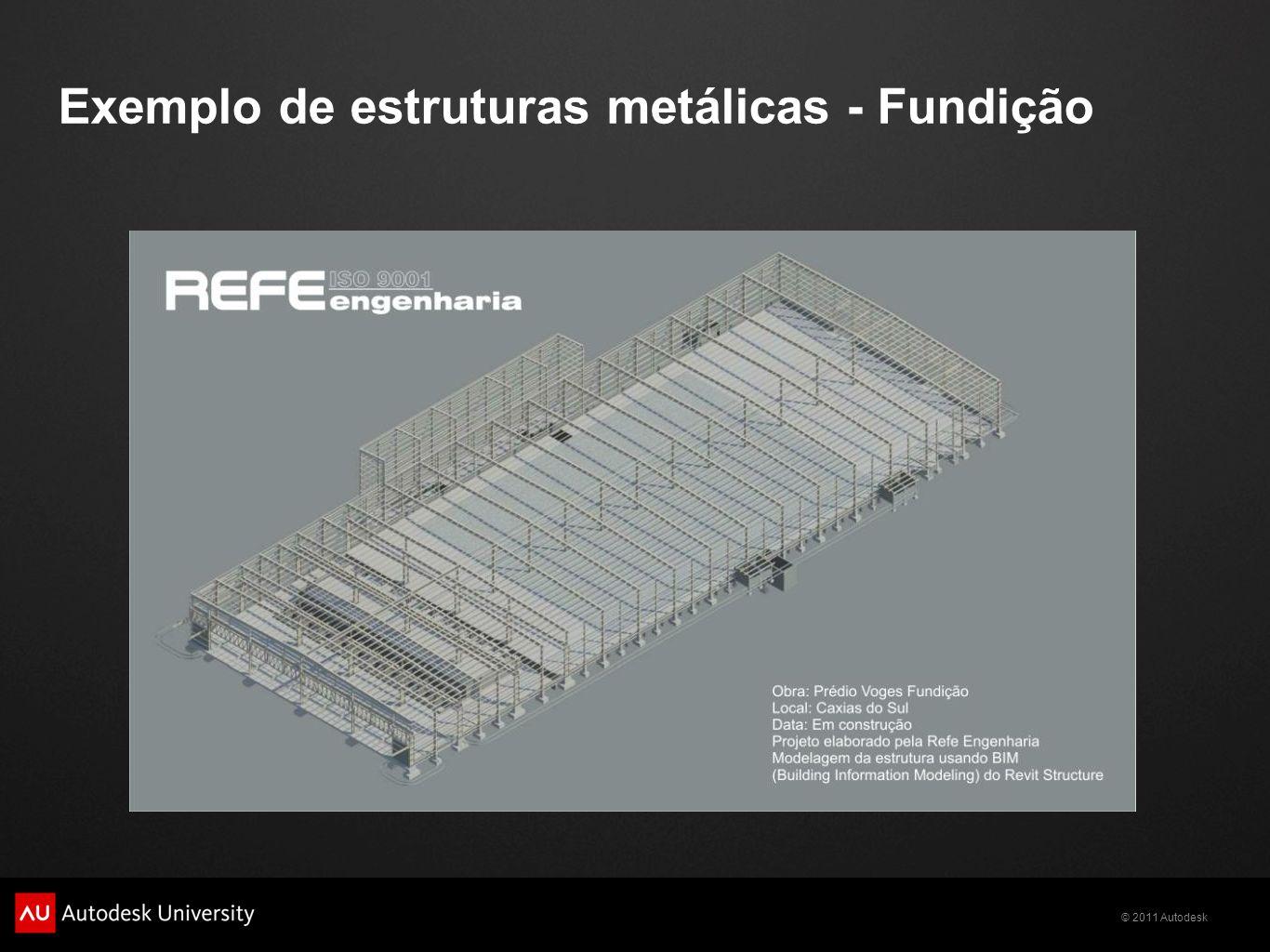 © 2011 Autodesk Exemplo de estruturas metálicas - Fundição