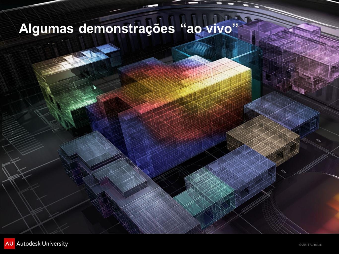 © 2011 Autodesk Algumas demonstrações ao vivo