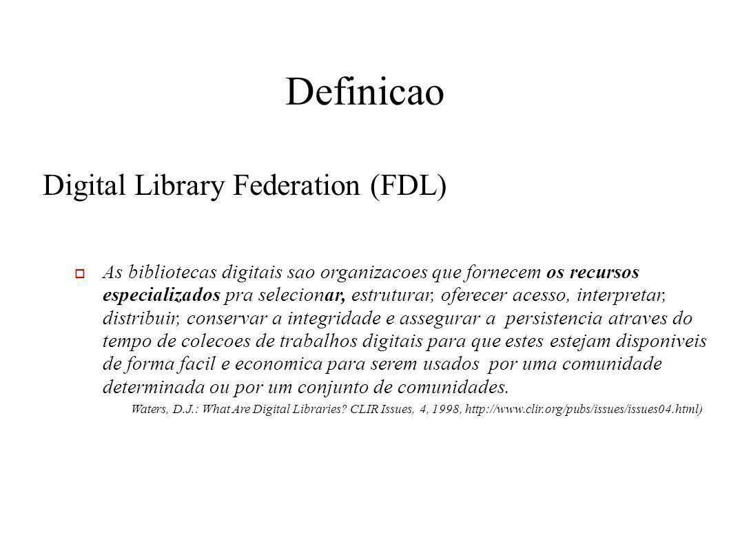 Definicao Digital Library Federation (FDL) As bibliotecas digitais sao organizacoes que fornecem os recursos especializados pra selecionar, estruturar