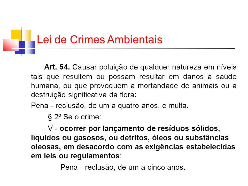 Lei de Crimes Ambientais Art. 54. Causar poluição de qualquer natureza em níveis tais que resultem ou possam resultar em danos à saúde humana, ou que