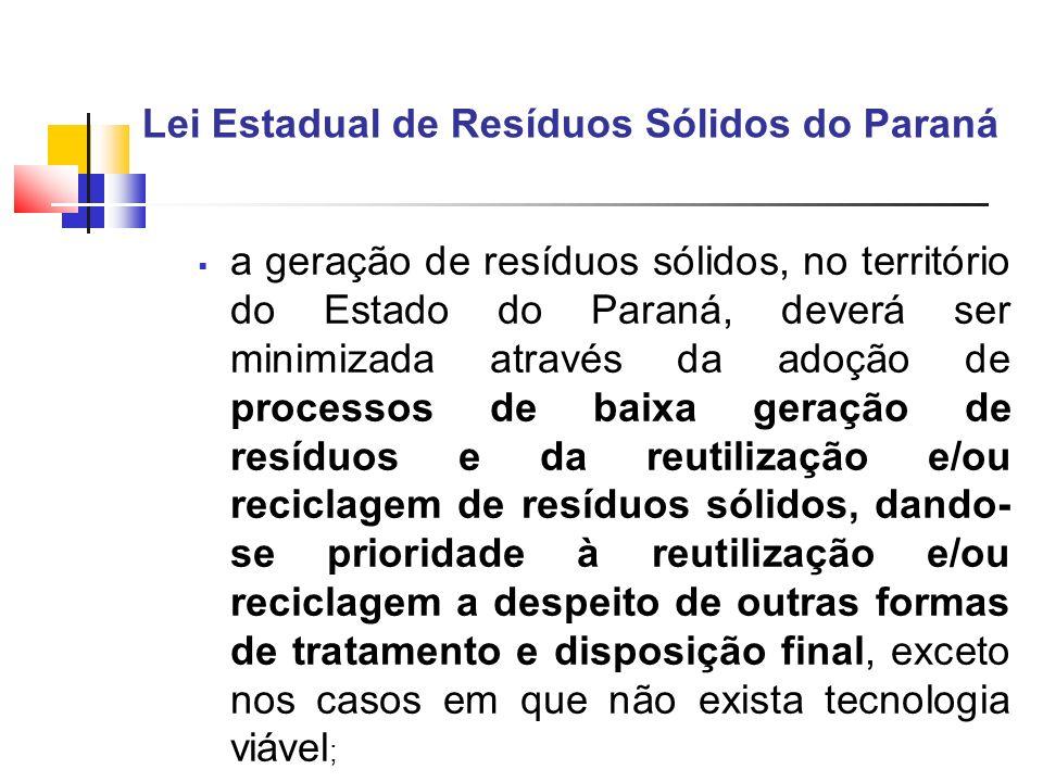 Lei Estadual de Resíduos Sólidos do Paraná a geração de resíduos sólidos, no território do Estado do Paraná, deverá ser minimizada através da adoção d