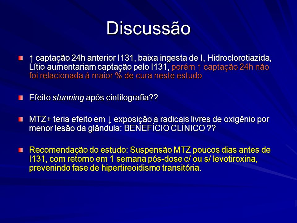 Discussão captação 24h anterior I131, baixa ingesta de I, Hidroclorotiazida, Lítio aumentariam captação pelo I131, porém captação 24h não foi relacion