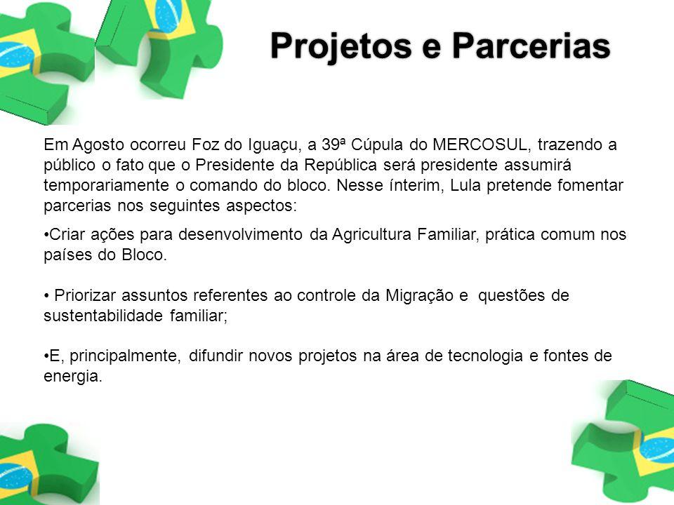 Projetos e Parcerias Em Agosto ocorreu Foz do Iguaçu, a 39ª Cúpula do MERCOSUL, trazendo a público o fato que o Presidente da República será president