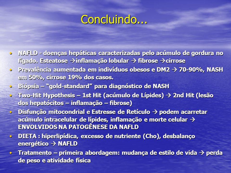 Concluindo... NAFLD - doenças hepáticas caracterizadas pelo acúmulo de gordura no fígado. Esteatose inflamação lobular fibrose cirroseNAFLD - doenças
