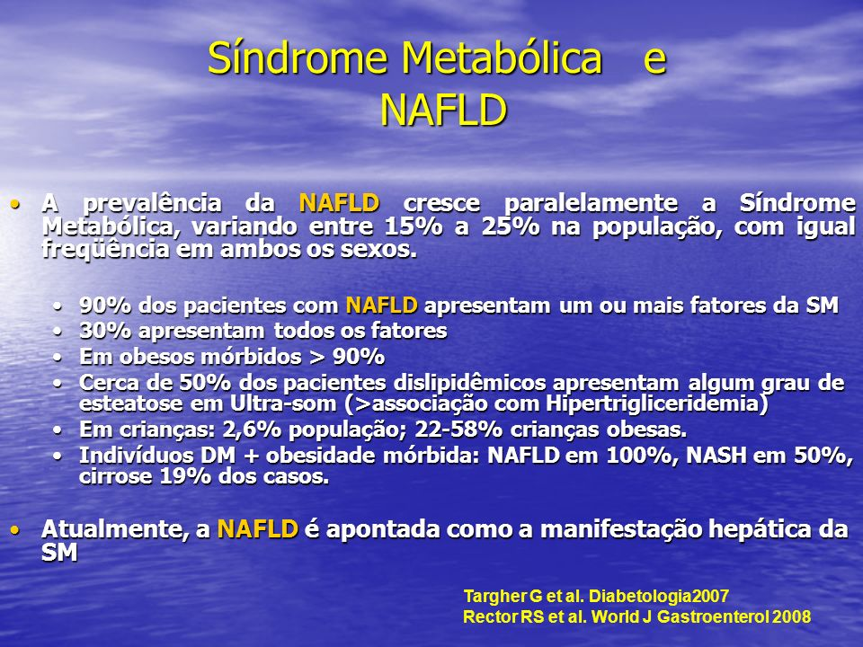 Síndrome Metabólica e NAFLD Síndrome Metabólica e NAFLD A prevalência da NAFLD cresce paralelamente a Síndrome Metabólica, variando entre 15% a 25% na