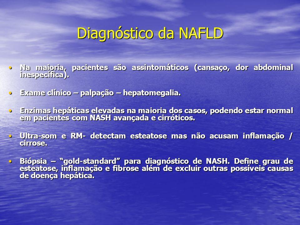 Diagnóstico da NAFLD Na maioria, pacientes são assintomáticos (cansaço, dor abdominal inespecífica).Na maioria, pacientes são assintomáticos (cansaço,