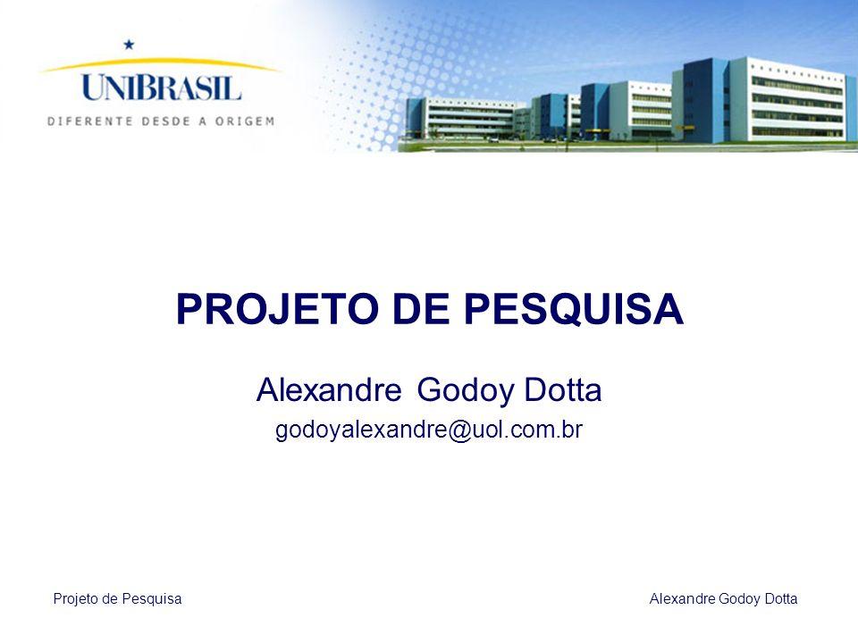 Projeto de Pesquisa Alexandre Godoy Dotta PROJETO DE PESQUISA Alexandre Godoy Dotta godoyalexandre@uol.com.br