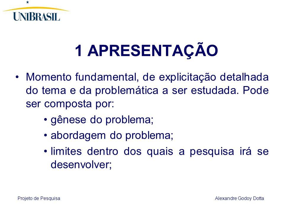 Projeto de Pesquisa Alexandre Godoy Dotta 1 APRESENTAÇÃO Momento fundamental, de explicitação detalhada do tema e da problemática a ser estudada.