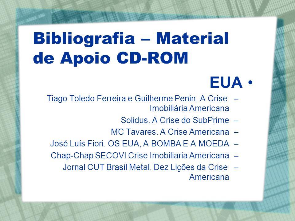 Bibliografia – Material de Apoio CD-ROM EUA –Tiago Toledo Ferreira e Guilherme Penin. A Crise Imobiliária Americana –Solidus. A Crise do SubPrime –MC