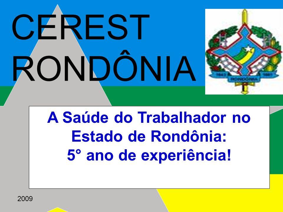 2009 CEREST RONDÔNIA A Saúde do Trabalhador no Estado de Rondônia: 5° ano de experiência!