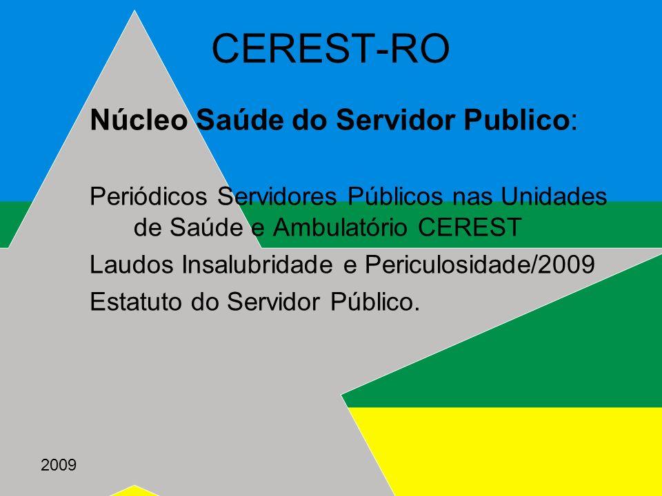 2009 CEREST-RO Núcleo Saúde do Servidor Publico: Periódicos Servidores Públicos nas Unidades de Saúde e Ambulatório CEREST Laudos Insalubridade e Peri