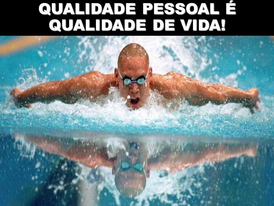 QUALIDADE PESSOAL É QUALIDADE DE VIDA!